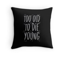too old to die young Throw Pillow