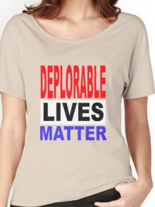 Deplorable lives matter Women's Relaxed Fit T-Shirt