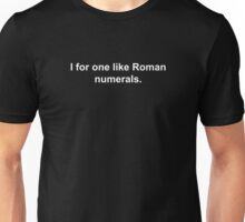 I for one like Roman numerals Joke Unisex T-Shirt