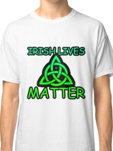 Irish Lives Matter  Classic T-Shirt