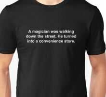 A magician was walking down the street. He turned into a convenience store joke Unisex T-Shirt