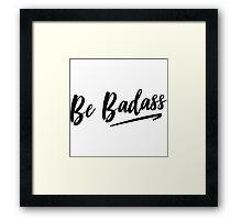 Be Badass Framed Print