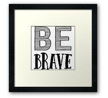 Be Brave Framed Print