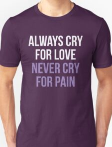 Prince - Always cry for love, Never cry for pain Unisex T-Shirt