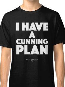 Blackadder quote - I have a cunning plan Classic T-Shirt