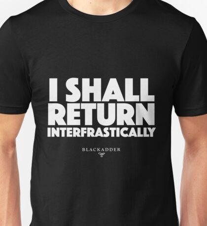 Blackadder quote - I shall return interfrastically Unisex T-Shirt