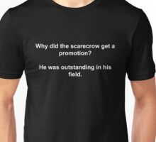 Why did the scarecrow get a promotion? He was outstanding in his field. Unisex T-Shirt