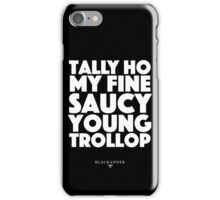 Blackadder quote - Tally Ho my fine saucy young trollop iPhone Case/Skin