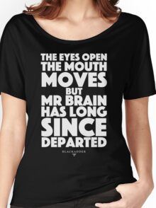 Blackadder quote - the eyes open, the mouth moves, but mr brain has long since departed Women's Relaxed Fit T-Shirt