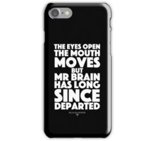 Blackadder quote - the eyes open, the mouth moves, but mr brain has long since departed iPhone Case/Skin