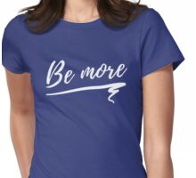 Be more Womens Fitted T-Shirt