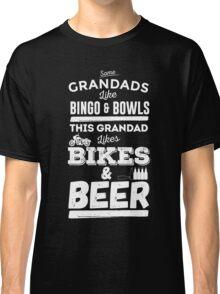 Some Grandads like bingo and bowls. This Grandad likes bikes and beer Classic T-Shirt