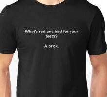 What's red and bad for your teeth? A brick. Unisex T-Shirt