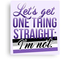 Let's Get One Thing Straight: I'm Not • Asexual Version • LGBTQ* Canvas Print