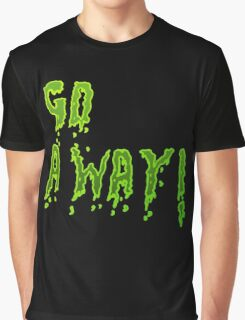 Go away - Green Graphic T-Shirt