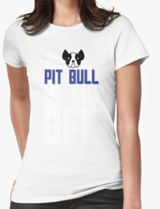A PIT BULL IS MY BFF Womens Fitted T-Shirt