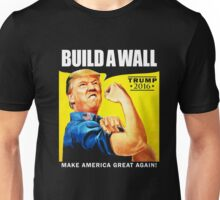 Donald Trump Rosie The Riveter 2016 Build A Wall T-Shirt Unisex T-Shirt