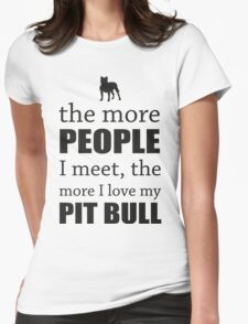 THE MORE PEOPLE I MEET - PIT BULL Womens Fitted T-Shirt
