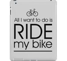 All I want to do is ride my bike iPad Case/Skin