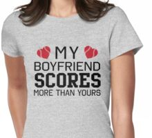 My boyfriend scores more than yours Womens Fitted T-Shirt