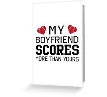 My boyfriend scores more than yours Greeting Card