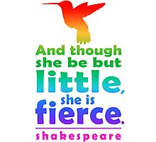 And though she be but little, she is fierce. Photographic Print