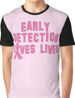 Early Detection Saves Lives Breast Cancer Graphic T-Shirt