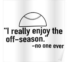 I really enjoy the off-season - said no one ever (Baseball) Poster