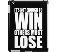It's Not Enough to Win iPad Case/Skin
