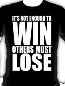 It's Not Enough to Win T-Shirt