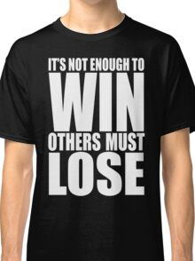 It's Not Enough to Win Classic T-Shirt