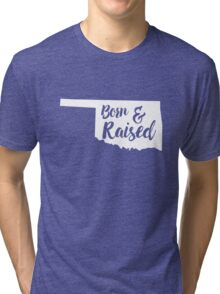 Born and raised in Oklahoma Tri-blend T-Shirt