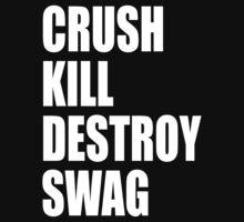 Crush, Kill, Destroy, Swag by kerakas