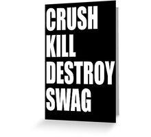 Crush, Kill, Destroy, Swag Greeting Card