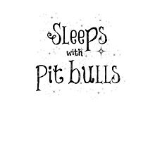 Sleeps with Pit Bulls Photographic Print