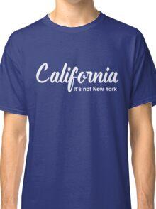 California. It's not New York Classic T-Shirt