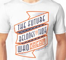 The Future Belongs To Those Who Dream Unisex T-Shirt
