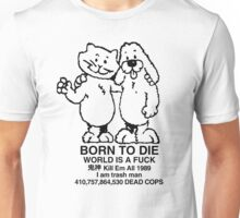 BORN TO DIE / WORLD IS A FUCK / Kill Em All 1989 / I am trash man / 410,757,864,530 DEAD COPS Tshirt Unisex T-Shirt