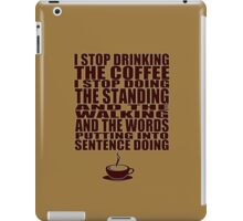 I Can't Stop Drinking the Coffee iPad Case/Skin