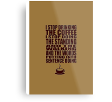 I Can't Stop Drinking the Coffee Metal Print