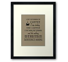 I Can't Stop Drinking the Coffee Framed Print
