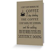 I Can't Stop Drinking the Coffee Greeting Card