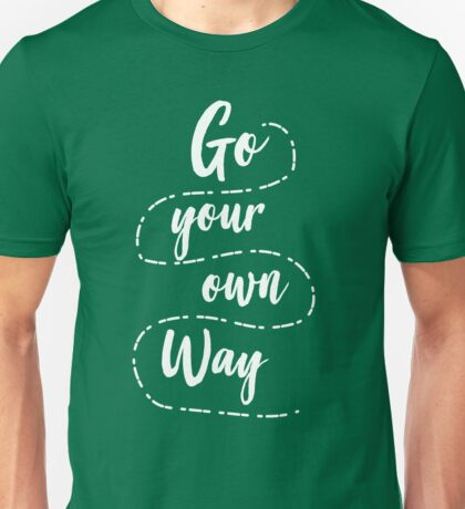 Go your own way Unisex T-Shirt