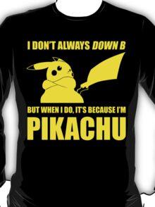 I Don't Always Down B T-Shirt