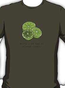 Sorry I am bad at pickup limes T-Shirt