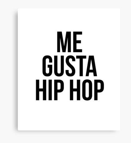 Me Gusta Hip Hop - I Like Hip Hop Canvas Print