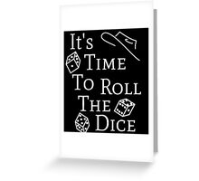 Time to Roll the Dice  Greeting Card