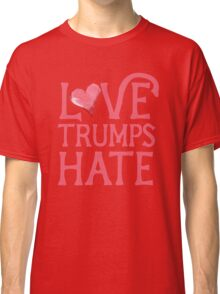 Love Trumps HATE Pink  Classic T-Shirt