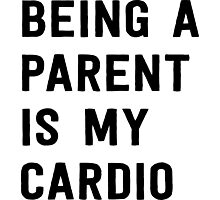 Being a parent is my cardio Photographic Print