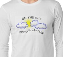 Be the sky, not the clouds Long Sleeve T-Shirt